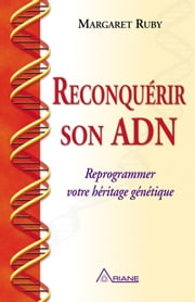Reconquérir son ADN - Reprogrammer votre héritage génétique ebook by Kobo.Web.Store.Products.Fields.ContributorFieldViewModel