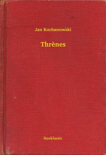 Thrènes ebook by Jan Kochanowski