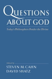 Questions About God: Today's Philosophers Ponder the Divine ebook by Steven M. Cahn,David Shatz