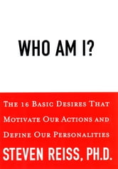 Who am I? - 16 Basic Desires that Motivate Our Actions Define Our Personalities ebook by Steven Reiss
