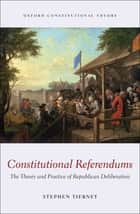Constitutional Referendums - The Theory and Practice of Republican Deliberation ebook by Stephen Tierney