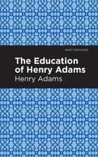 The Education of Henry Adams ebook by Henry Adams, Mint Editions