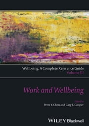 Wellbeing: A Complete Reference Guide, Work and Wellbeing ebook by Peter Y. Chen, Cary L. Cooper