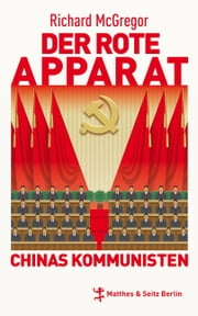 Der rote Apparat - Chinas Kommunisten ebook by Richard McGregor,Ilse Utz