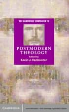 The Cambridge Companion to Postmodern Theology ebook by Kevin J. Vanhoozer