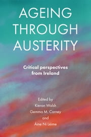 Ageing through austerity - Critical perspectives from Ireland ebook by