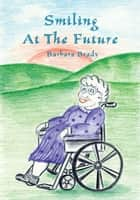 Smiling At The Future ebook by Barbara Brady