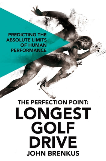 The Perfection Point: Longest Golf Drive ebook by John Brenkus