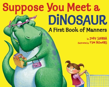 Suppose You Meet a Dinosaur: A First Book of Manners ebook by Judy Sierra