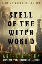 Spell of the Witch World ebook by Andre Norton