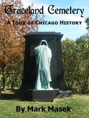 Graceland Cemetery: A Tour of Chicago History ebook by Mark Masek
