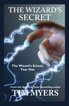 Wizard's School: Year 1, The Wizard's Secret ebook by Tim Myers