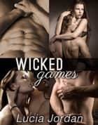 Wicked Games - Complete Series ebook by Lucia Jordan