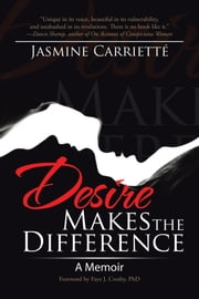 Desire Makes the Difference - A Memoir ebook by Jasmine Carrietté