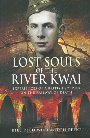 Lost Souls of the River Kwai - Experiences of a British Soldier on the Railway of Death ebook by Bill Reed,Mitch Peeke