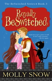 Royally BeSwitched (Book 3, The BeSwitched Series) ebook by Molly Snow