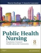 Public Health Nursing ebook by Marcia Stanhope,Jeanette Lancaster