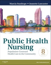 Public Health Nursing - E-Book - Population-Centered Health Care in the Community ebook by Marcia Stanhope, RN, DSN, FAAN,Jeanette Lancaster, RN, PhD, FAAN