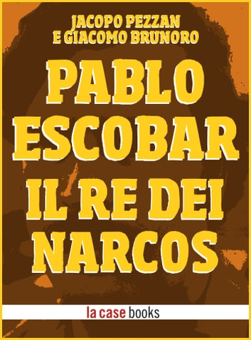 Pablo Escobar - Il Re dei Narcos ebook by Jacopo Pezzan,Giacomo Brunoro
