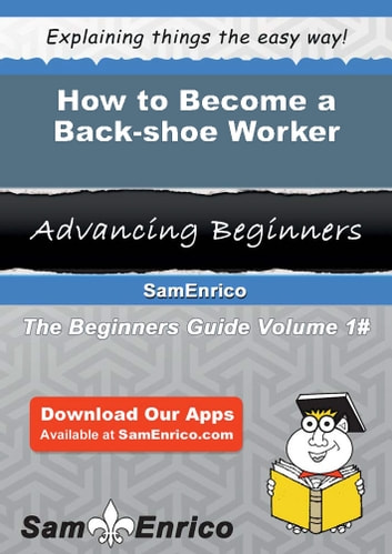 How to Become a Back-shoe Worker - How to Become a Back-shoe Worker ebook by Tyisha Lavigne
