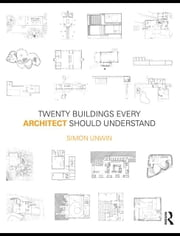 Twenty Buildings Every Architect Should Understand ebook by Unwin, Simon