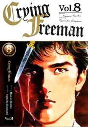 Crying Freeman Vol.8 eBook by Kazuo Koike, Ryoichi Ikegami