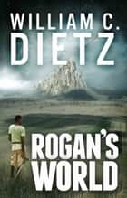 Rogan's World ebook by William C. Dietz