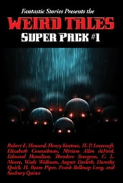 Fantastic Stories Presents the Weird Tales Super Pack #1 - With linked Table of Contents 電子書籍 by Robert E. Howard, Henry Kuttner, H. P. Lovecraft,...