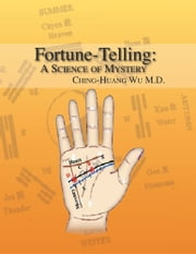 Fortune-Telling: A Science of Mystery ebook by Ching-Huang Wu