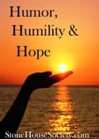 Humor Humility & Hope ebook by StoneHouseSociety.com