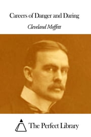 Careers of Danger and Daring ebook by Cleveland Moffett