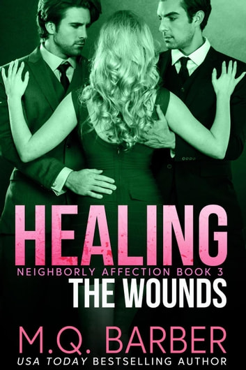 Healing the Wounds: Neighborly Affection Book 3 - Neighborly Affection, #3 ebook by M.Q. Barber