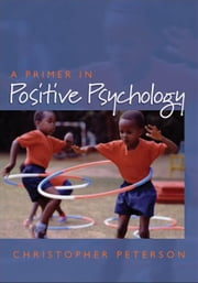 A Primer in Positive Psychology ebook by Christopher Peterson