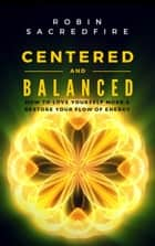 Centered & Balanced: How to Love Yourself More and Restore Your Flow of Energy ebook by Robin Sacredfire