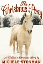 The Christmas Pony ebook by Michele Stegman