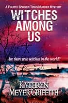 Witches Among Us - Spookie Town Mysteries, #4 ebook by Kathryn Meyer Griffith