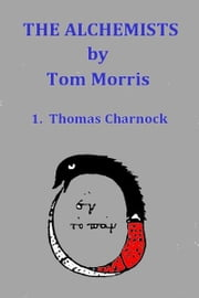 The Alchemists: Thomas Charnock ebook by Tom Morris