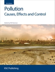 Pollution - Causes, Effects and Control ebook by R M Harrison,Oliver Jones,Martin R Preston,John Fawell,Will Mayes,Elise Cartmell,Simon Pollard,Roy M Harrison,A Robert Mackenzie,Martin Williams,Robert Maynard,Mike Ashmore,Claire Holman,Keith P Shine,Chris Collins,Gev Eduljee,Roland Clift,Stuart Harrad,C Nicholas Hewitt,Juana Maria Delgado-Saborit,William Howarth,Martin Bigg
