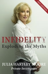 Infidelity: Exploding the Myth ebook by Julia Hartley Moore