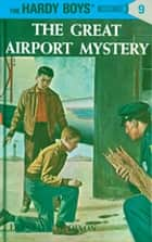 Hardy Boys 09: The Great Airport Mystery ebook by