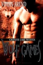 Wolf Games ebook by Vivian Arend