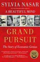 Grand Pursuit - The Story of Economic Genius ebook by Sylvia Nasar