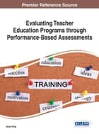 Evaluating Teacher Education Programs through Performance-Based Assessments ebook by Drew Polly