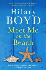 Meet Me on the Beach - An emotional drama of love and friendship to warm your heart ebook by Hilary Boyd