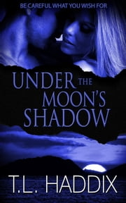 Under the Moon's Shadow - Shadows Collection ebook by T. L. Haddix