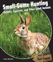 Small-Game Hunting: Rabbits, Squirrels, and Other Small Animals ebook by MacRae, Sloan