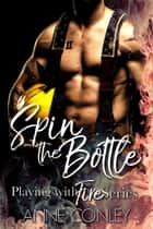 Spin the Bottle - Playing with Fire, #3 ebook by Anne Conley