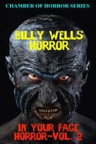 In Your Face Horror- Volume 2 ebook by Billy Wells