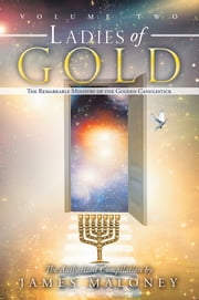 Ladies of Gold, Volume 2 - The Remarkable Ministry of the Golden Candlestick ebook by James Maloney