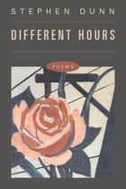 Different Hours: Poems ebook by Stephen Dunn
